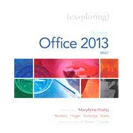 Exploring Microsoft Office 2013, Brief by Poatsy, MaryAnne; Mulbery, Keith; Krebs, Cynthia; Hogan, Lynn; Rutledge, Amy M.; Grauer, Robert T., 9780133412130