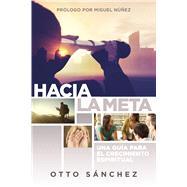 Hacia la meta Una guía para el crecimiento espiritual by Sánchez, Otto, 9781433692130