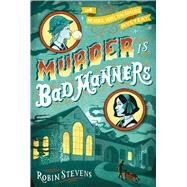 Murder Is Bad Manners by Stevens, Robin, 9781481422130