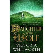 Daughter of the Wolf by Whitworth, Victoria, 9781784082130