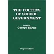 Politics of School Government by Baron, G., 9780080252131