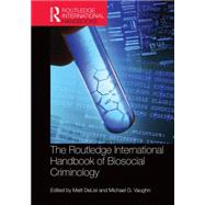 The Routledge International Handbook of Biosocial Criminology by DeLisi; Matt, 9780415722131