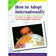 How to Adopt Internationally : A Guide for Agency-Directed and Independent Adoptions, 2000-2002 Edition by Nelson-Erichsen, Jean; Erichsen, Heino R., 9780940352131