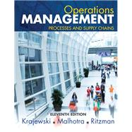 Operations Management Processes and Supply Chains by Krajewski, Lee J.; Malhotra, Manoj K.; Ritzman, Larry P., 9780133872132