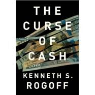 The Curse of Cash by Rogoff, Kenneth S., 9780691172132