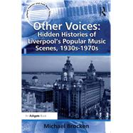 Other Voices: Hidden Histories of Liverpool's Popular Music Scenes, 1930s-1970s by Brocken,Michael, 9781138262133