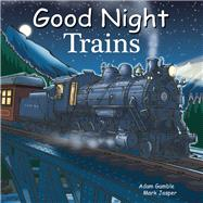 Good Night Trains by Gamble, Adam; Jasper, Mark; Kelly, Cooper, 9781602192133