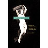 Tristan's Shadow: Sexuality and Total Work of Art After Wagner by Daub, Adrian, 9780226082134