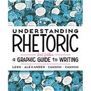 Understanding Rhetoric A Graphic Guide to Writing by Losh, Elizabeth; Alexander, Jonathan; Cannon, Kevin; Cannon, Zander, 9781319042134