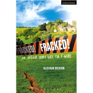 Fracked! Or: Please Don't Use the F-Word by Beaton, Alistair, 9781350012134