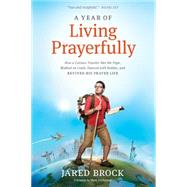 A Year of Living Prayerfully by Brock, Jared, 9781414392134
