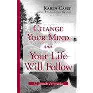 Change Your Mind And Your Life Will Follow: 12 Simple Principles by Casey, Karen, 9781573242134