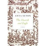 The Hearth and Eagle by Seton, Anya, 9780544242135