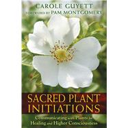 Sacred Plant Initiations by Guyett, Carole; Montgomery, Pam, 9781591432135