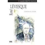 René Lévesque : Charismatic Leader by Paulin, Marguerite, 9781894852135