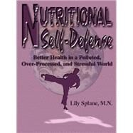 Nutritional Self-Defense: Better Health in a Polluted, Over-Processed, and Stressful World by Splane, Lily, 9780945962137