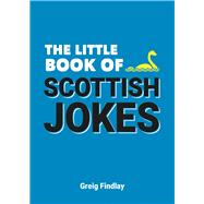 The Little Book of Scottish Jokes by Findlay, Greig, 9781786852137