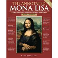 The Annotated Mona Lisa, Third Edition A Crash Course in Art History from Prehistoric to the Present by Strickland, Carol, 9781449482138