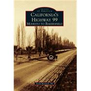 California's Highway 99: Modesto to Bakersfield by Warwick, Keith, 9781467132138