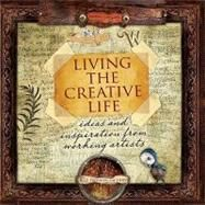 Living the Creative Life: Ideas and Inspirations from Working Artists by Freeman-Zachery, Rice, 9781600612138
