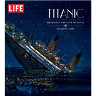 LIFE Titanic by Editors of Life, 9781603202138