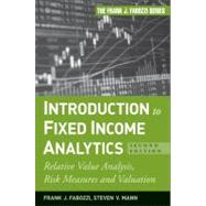 Introduction to Fixed Income Analytics : Relative Value Analysis, Risk Measures and Valuation by Fabozzi, Frank J.; Mann, Steven V., 9780470572139