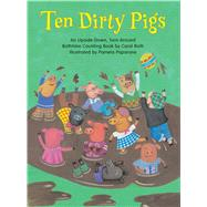 Ten Dirty Pigs/Ten Clean Pigs: An Upside-Down, Turn-Around Bathtime Counting Book by Roth, Carol, 9780735822139