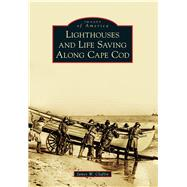 Lighthouses and Life Saving Along Cape Cod by Claflin, James W., 9781467122139