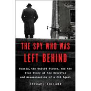 The Spy Who Was Left Behind by Pullara, Michael, 9781501152139
