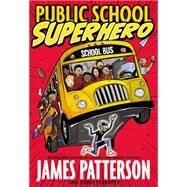 Public School Superhero by Patterson, James; Tebbetts, Chris; Thomas, Cory, 9780316322140