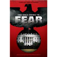 The Only Thing to Fear by Richmond, Caroline Tung, 9780545872140