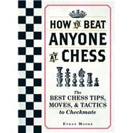 How to Beat Anyone at Chess by Moore, Ethan, 9781440592140