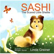 Sashi, the Scared Little Sheltie by Greiner, Linda; Spicer, Morgan, 9781612542140