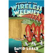 Wipeout of the Wireless Weenies And Other Warped and Creepy Tales by Lubar, David, 9780765332141