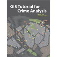 GIS Tutorial for Crime Analysis by Gorr, Wilpen L.; Kurland, Kristen S., 9781589482142