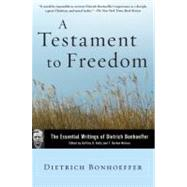 A Testament to Freedom: The Essential Writings of Dietrich Bonhoeffer by Bonhoeffer, Dietrich, 9780060642143