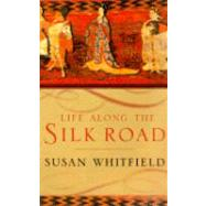Life Along the Silk Road by Whitfield, Susan, 9780520232143