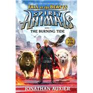 The Burning Tide (Spirit Animals: Fall of the Beasts, Book 4) by Auxier, Jonathan, 9780545832144