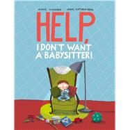Help, I Don't Want a Babysitter! by Wagner, Anke; Behl, Anne-kathrin, 9780735842144
