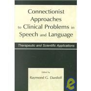 Connectionist Approaches To Clinical Problems in Speech and Language: Therapeutic and Scientific Applications by Daniloff, Raymond G.; McClelland, James L.; Muma, John R.; Buckingham, Hugh, 9780805822144