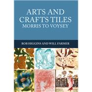 Arts and Crafts Tiles by Higgins, Rob; Farmer, Will, 9781445672144