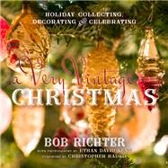 A Very Vintage Christmas by Richter, Bob; Kent, Ethan David; Radko, Christopher, 9781493022144