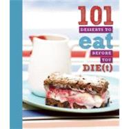 101 Desserts to Eat Before You Die(t) by Manning, Anneka, 9781607102144