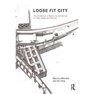Loose Fit City: Building Civic Capacity through the Experience of Learning by Making by Mitchell,Maurice, 9781138692145