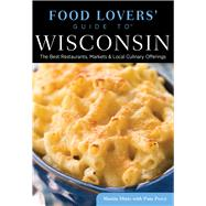 Food Lovers' Guide to® Wisconsin The Best Restaurants, Markets & Local Culinary Offerings by Hintz, Martin; Percy, Pam, 9780762792146