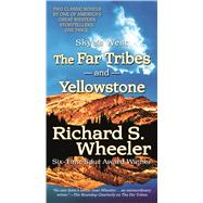 The Far Tribes and Yellowstone by Wheeler, Richard S., 9780765382146