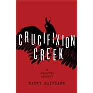 Crucifixion Creek A Belltree Mystery by Maitland, Barry, 9781250072146