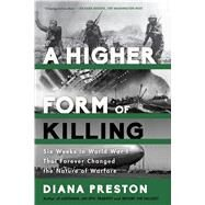 A Higher Form of Killing Six Weeks in World War I That Forever Changed the Nature of Warfare by Preston, Diana, 9781620402146