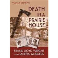 Death in a Prairie House : Frank Lloyd Wright and the Taliesin Murders by Drennan, William R., 9780299222147