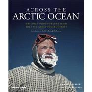 Across the Arctic Ocean: Original Photographs from the Last Great Polar Journey by Herbert, Wally, Sir; Lewis-jones, Huw, 9780500252147
